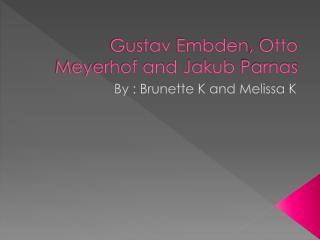 Gustav  Embden , Otto  Meyerhof  and  Jakub Parnas
