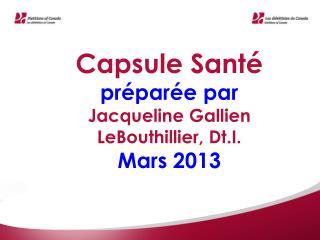 Capsule Santé préparée par Jacqueline Gallien LeBouthillier, Dt.I. Mars 2013