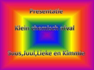 Presentatie  Klein chemisch afval  Suus,Juul,Lieke en Kimmie Van Suus, juul , liek  en Kimmie  l