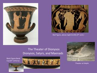 The Theater of Dionysos Dionysos, Satyrs, an d  Maenads