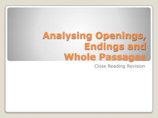 Analysing Openings, Endings and  Whole Passages