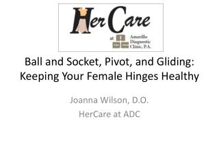 Ball and Socket, Pivot, and Gliding: Keeping Your Female Hinges Healthy