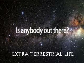 EXTRA TERRESTRIAL LIFE