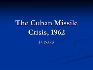 The Cuban Missile Crisis, 1962