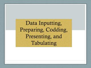 Data Inputting, Preparing, Codding, Presenting, and Tabulating