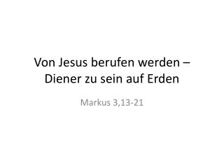 Von Jesus berufen werden – Diener zu sein auf Erden