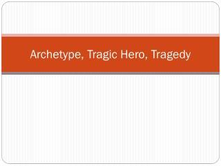 Archetype, Tragic Hero, Tragedy