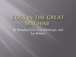 Cogs in the Great Machine
