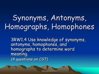 Synonyms, Antonyms, Homographs, Homophones
