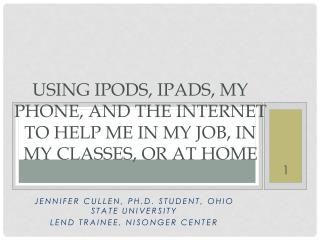 Using iPods,  iPads , my phone, and the internet to help me in my job, in my classes, or at home