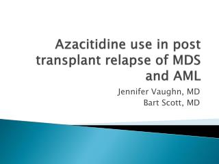 Azacitidine use in post transplant relapse of MDS and AML