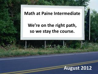 Math at Paine Intermediate We're on the  r ight  p ath, s o  w e  s tay the course.