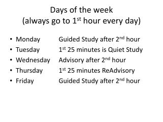 Days of the week (always go to 1 st  hour every day)