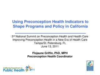 Using Preconception Health Indicators to  Shape Programs and Policy in California