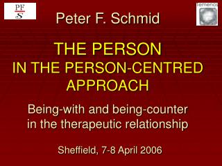 Peter F. Schmid  THE PERSON  IN THE PERSON-CENTRED APPROACH  Being-with and being-counter in the therapeutic relationshi