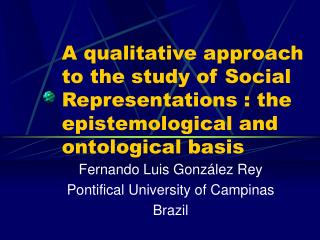A qualitative approach to the study of Social Representations : the epistemological and ontological basis