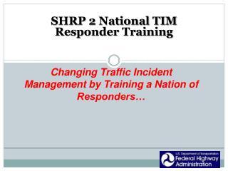SHRP 2 National TIM Responder Training