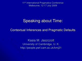 11th International Pragmatics Conference Melbourne, 12-17 July 2009    Speaking about Time:  Contextual Inferences and P