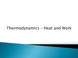 Thermodynamics – Heat and Work