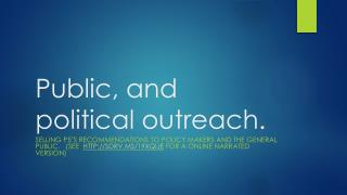 Public, and political outreach.