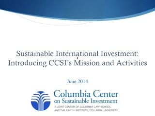 Sustainable International Investment:  Introducing CCSI�s Mission and Activities