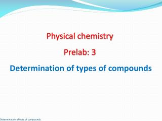 Physical chemistry  Prelab : 3 Determination of types of compounds