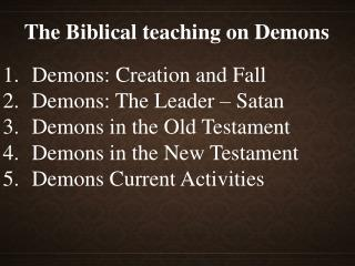 Demons: Creation and Fall  Demons: The Leader – Satan  Demons in the Old Testament