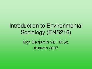 Introduction to Environmental Sociology ENS216
