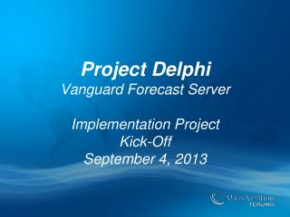 Project Delphi Vanguard Forecast Server Implementation Project Kick-Off September 4, 2013