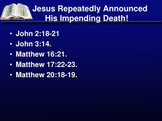 Jesus Repeatedly Announced      His Impending Death!