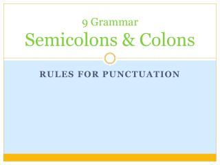 9 Grammar Semicolons & Colons