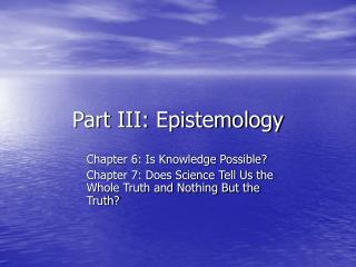 Part III: Epistemology