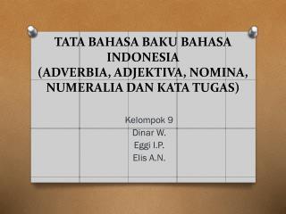 TATA BAHASA BAKU BAHASA INDONESIA (ADVERBIA, ADJEKTIVA, NOMINA, NUMERALIA DAN KATA TUGAS )
