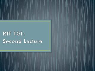 RIT 101: Second Lecture
