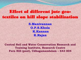Effect of different jute geo-textiles on hill slope stabilization  S.Manivannan O.P.S.Khola