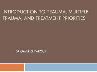 INTRODUCTION TO TRAUMA, MULTIPLE TRAUMA, AND TREATMENT PRIORITIES