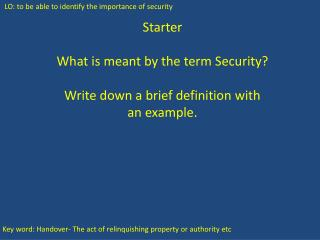 Starter What is meant by the term Security? Write down a brief definition with an example.