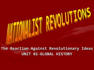 The Reaction Against Revolutionary Ideas UNIT #2-GLOBAL HISTORY