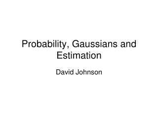 Probability, Gaussians and Estimation