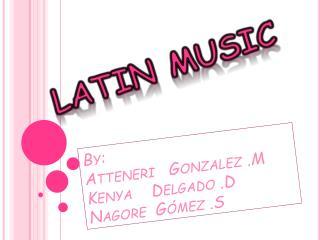 By :  Atteneri Gonzalez  .M Kenya     Delgado .D Nagore  Gómez .S