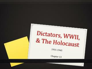 Dictators, WWII, & The Holocaust