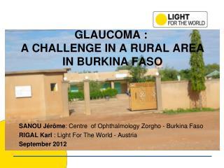 GLAUCOMA  :  A CHALLENGE IN A RURAL AREA  IN BURKINA FASO