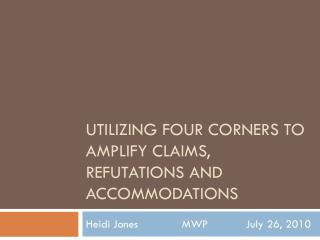 Utilizing Four corners to amplify claims, refutations and  Accommodations