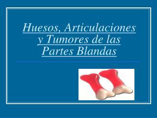 Huesos, Articulaciones y Tumores de las Partes Blandas