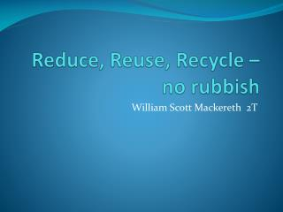 Reduce, Reuse, Recycle – no rubbish