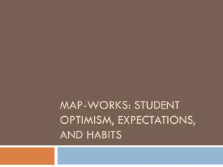 Map-Works: Student Optimism, Expectations, and Habits