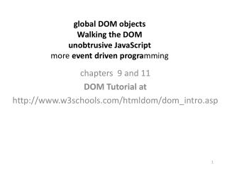 global DOM objects Walking  the DOM  unobtrusive JavaScript more  event driven progra mming