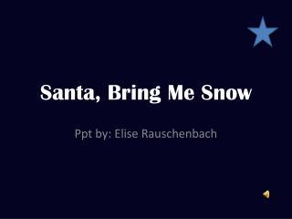 Santa, Bring Me Snow