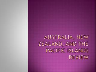 Australia, New Zealand, and THE Pacific Islands Review