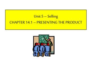 Unit 5 – Selling CHAPTER 14.1 – PRESENTING THE PRODUCT